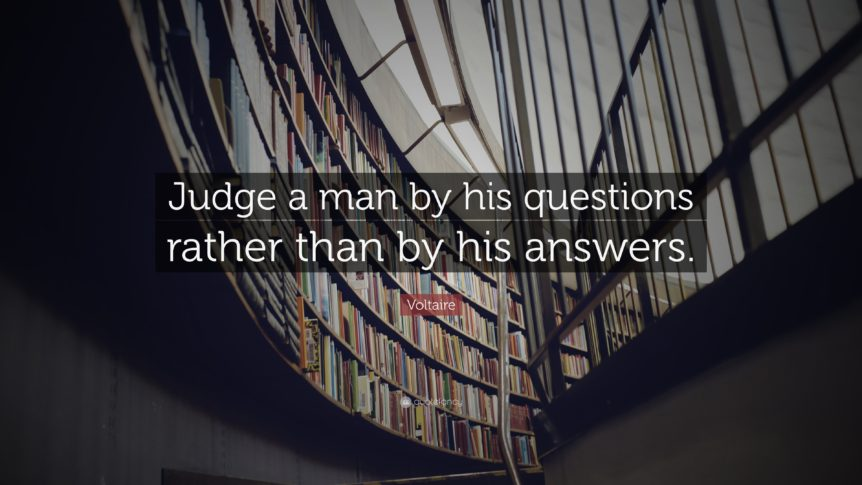 4374-Voltaire-Quote-Judge-a-man-by-his-questions-rather-than-by-his-862x485
